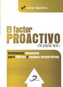 El factor proactivo. (The proactive factor): Inteligencia emocional para líderes y equipos corporativos